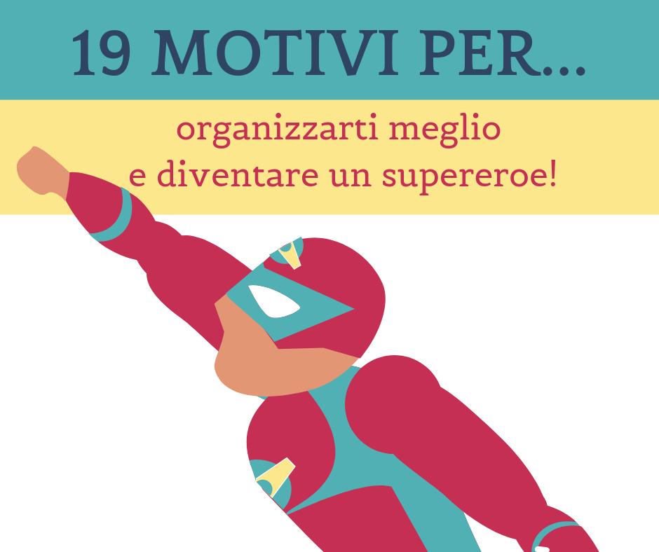 19 motivi per organizzarti meglio